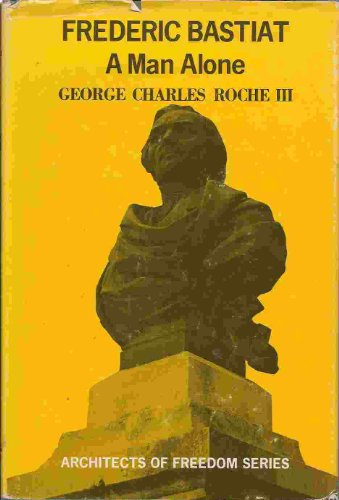 Frederic Bastiat : A Man Alone: Roche, George Charles