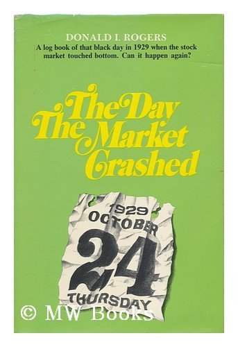 The Day The Market Crashed: Rogers, Donald I.