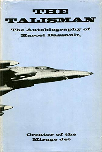 The Talisman: the Autobiography of Marcel Dassault, Creator of the Mirage Jet: Dassault, Marcel