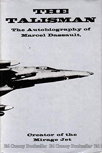 9780870001499: The talisman;: The autobiography of Marcel Dassault, creator of the mirage jet