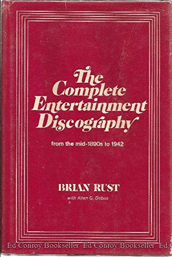 The Complete Entertainment Discography From the Mid-1890s to 1942: Rust, Brian W/ Allen G. Debus