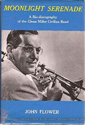 Moonlight serenade;: A bio-discography of the Glenn Miller civilian band: John Flower