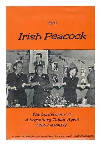 IRISH PEACOCK; THE CONFESSIONS OF A LEGENDARY: Grady, BILLY WILLIAM