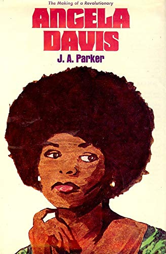 Angela Davis: the making of a revolutionary: Parker, J. A