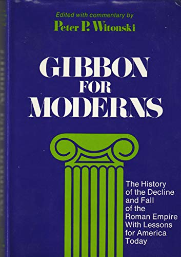 9780870001987: Gibbon for Moderns: The History of the Decline and Fall of the Roman Empire, With Lessons for America Today