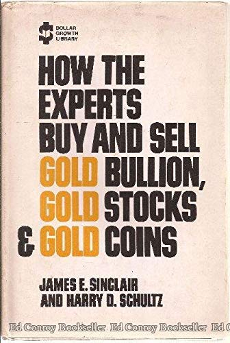 9780870003097: How the Experts Buy and Sell Gold Bullion, Gold Stocks, & Gold Coins (Dollar Growth Library)