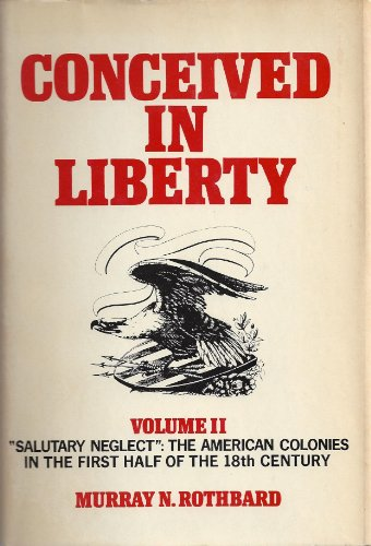 """Salutary neglect"""": The American colonies in the: Murray Newton Rothbard"""