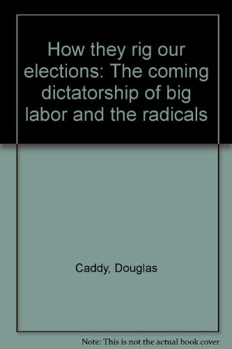 9780870003196: How they rig our elections: The coming dictatorship of big labor and the radicals