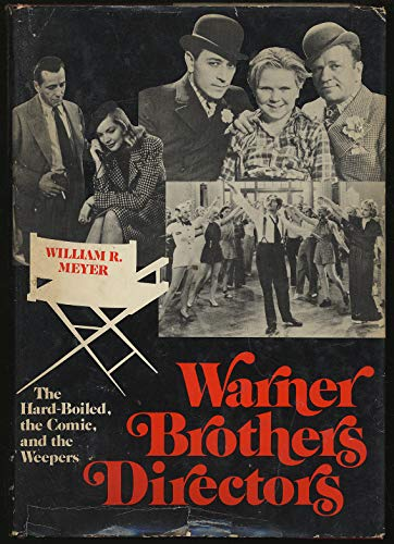 Warner Brothers Directors, The Hard-Boiled, The Comic And The Weepers: MEYER, William R.