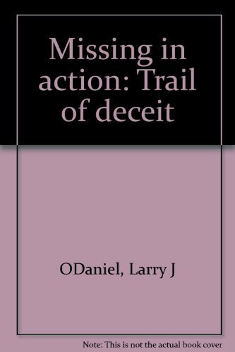 Missing in action, trail of deceit: Larry J O'Daniel