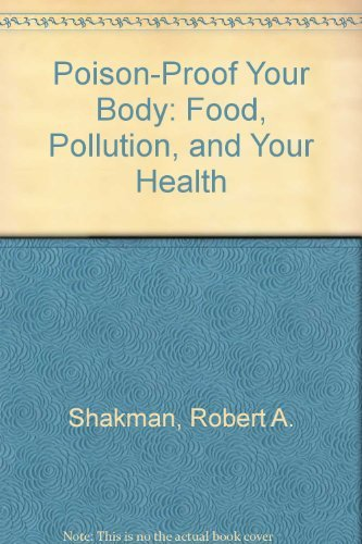 Poison-Proof Your Body! Food, Pollution, and Your Health