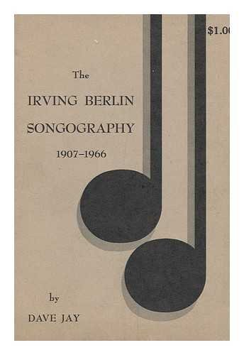 The Irving Berlin Songography 1907-1966: Jay, Dave