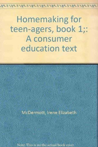 Homemaking for teen-agers, book 1;: A consumer: Irene Elizabeth McDermott