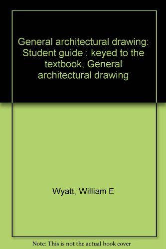 General architectural drawing: Student guide : keyed to the textbook, General architectural drawing...