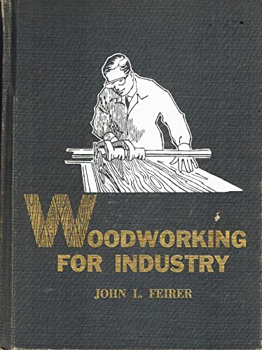 Woodworking for Industry, Technology and Practice: Feirer, John L.