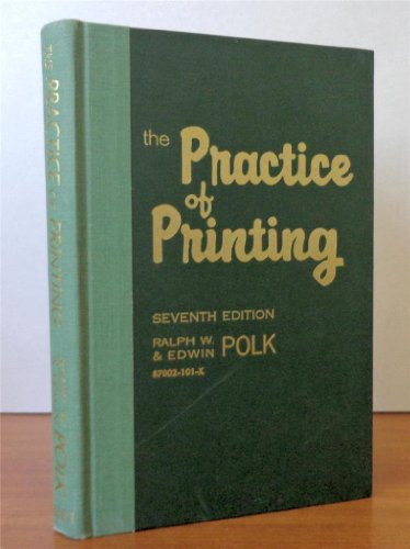 The Practice of Printing: Letterpress and Offset: Ralph W Polk, Edwin W Polk