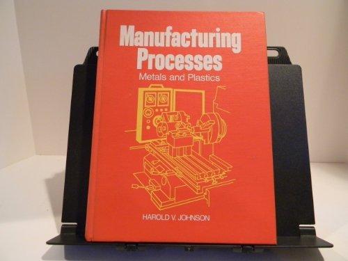 Manufacturing Processes; Metals and Plastics: Harold V. Johnson