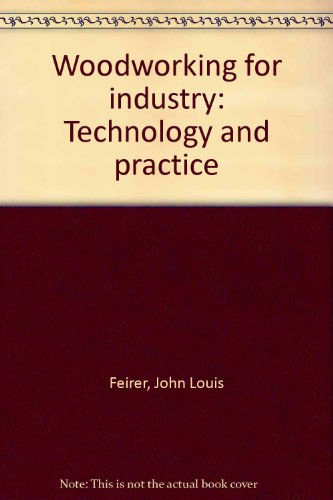 Woodworking for Industry - Technology and Practice: Feirer, John L.