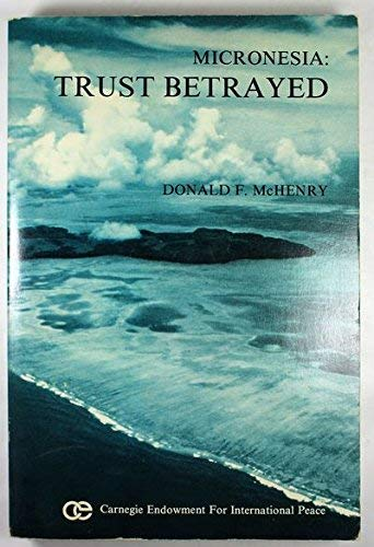 9780870030017: Micronesia, trust betrayed: Altruism vs self interest in American foreign policy