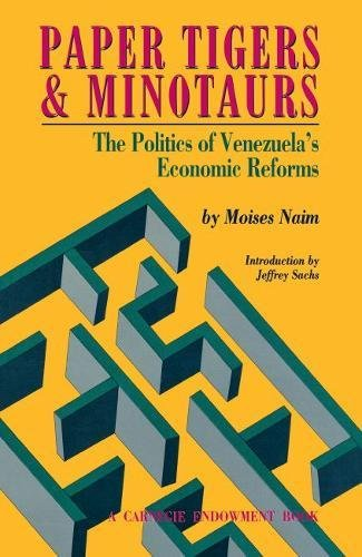 Paper Tigers and Minotaurs: The Politics of Venezuela's Economic Reforms.: Naim, Moises