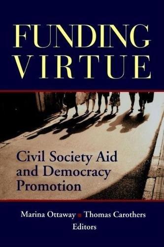 Funding Virtue: Civil Society Aid and Democracy Promotion: Marina Ottaway, Thomas Carothers
