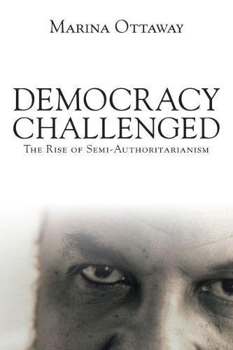 9780870031953: Democracy Challenged: The Rise of Semi-Authoritarianism