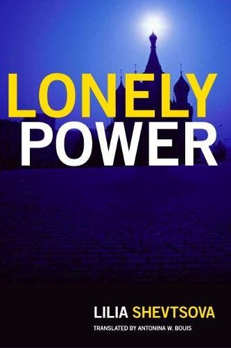 Lonely Power: Why Russia Has Failed to Become the West and the West is Weary of Russia (Hardback): ...