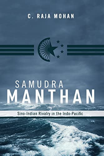 Samudra Manthan: Sino-Indian Rivalry in the Indo-Pacific: Mohan, C. Raja