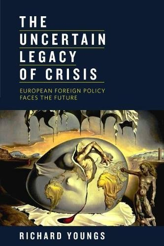 Uncertain Legacy of Crisis: European Foreign Policy Faces the Future (Hardback): Richard Youngs