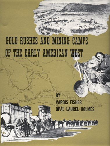 Gold Rushes And Mining Camps Of The Early American West: Fisher, Vardis & Opal Laurel Holmes