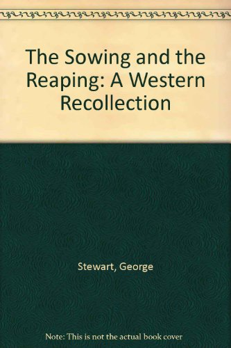 The Sowing and the Reaping: A Western Recollection: Stewart, George