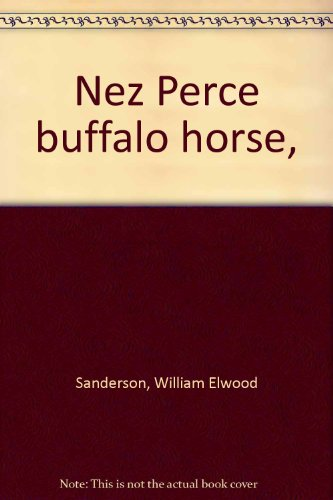Nez Perce Buffalo Horse: Sanderson, William Elwood