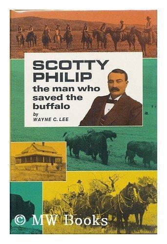 Scotty Philip, the Man Who Saved the Buffalo: Lee, Wayne C.