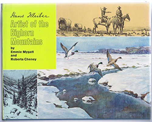 Hans Kleiber : Artist of the Big Horn Mountains: Mygatt, Emmie; Cheney, Roberta