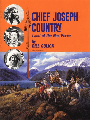 CHIEF JOSEPH COUNTRY: LAND OF THE NEZ PERCE: Gulick, Bill