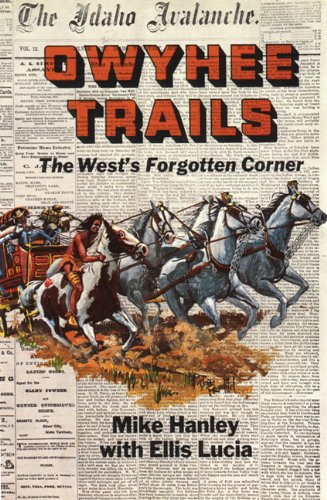 Owyhee Trails : The West's Forgotten Corner.: Hanley, Mike and