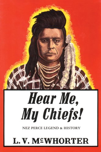 Hear Me, My Chiefs! Nez Perce History and Legend: McWhorter, L.V.