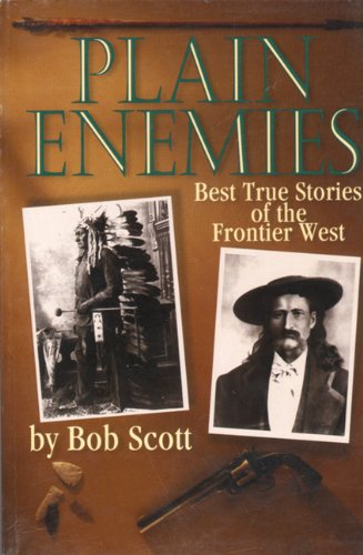 Plain Enemies: Best True Stories of the Frontier West (9780870043642) by Scott, Bob