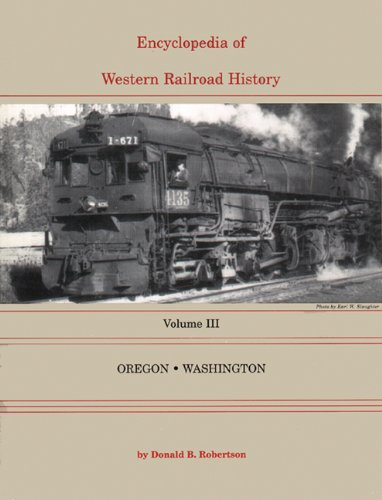 Encyclopedia of Western Railroad History: Oregon and Washington: Vol 3: Donald B. Robertson