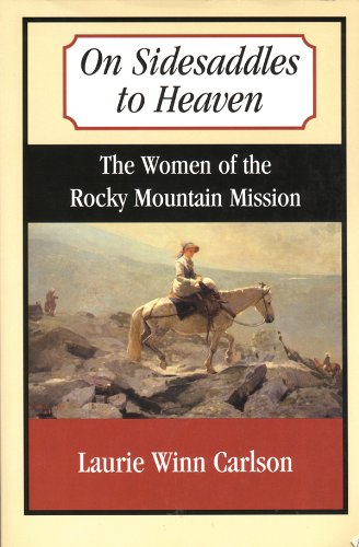 ON SIDESADDLES TO HEAVEN: The Women of the Rocky Mountain Mission (Signed): Carlson, Laurie Winn