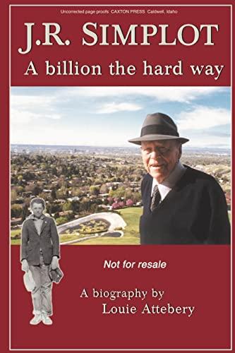 J. R. Simplot: A billion the hard: Louie Attebery
