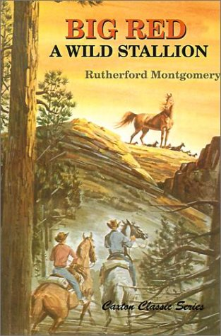 Big Red, A Wild Stallion (Caxton Classics): Rutherford Montgomery