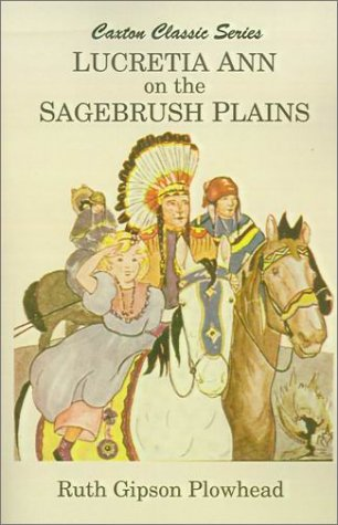 Lucretia Ann on the Sagebrush Plains (Caxton Classics)