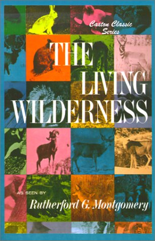The Living Wilderness (Caxton Classics): Montgomery, Rutherford G