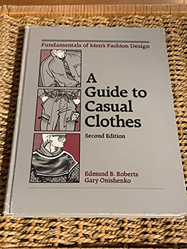 FUNDAMENTALS OF MEN'S FASHION DESIGN: A GUIDE TO CASUAL CLOTHES: Roberts, Edmund B.