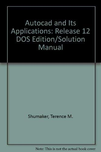 Autocad and Its Applications: Release 12 DOS Edition/Solution Manual (0870060155) by Shumaker, Terence M.; Madsen, David A.