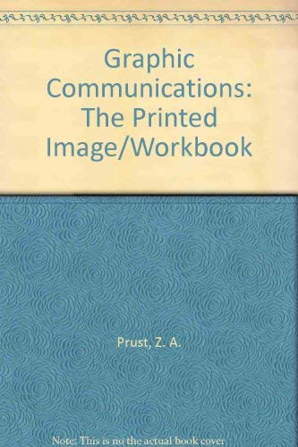 Graphic Communications: The Printed Image/Workbook (0870060813) by Z. A. Prust; Zeke A. Prust