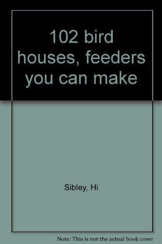 9780870062209: 102 bird houses, feeders you can make