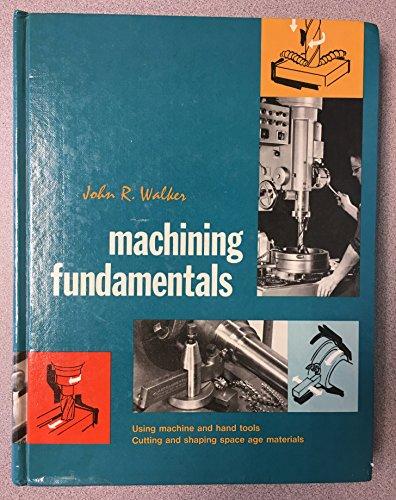 Machining fundamentals: Fundamentals basic to industry: John R Walker