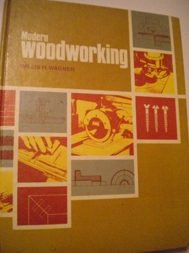 Modern woodworking: Tools, materials, and processes (9780870062469) by Wagner, Willis H